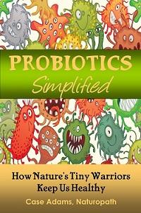 Probiotics Simplified by Case Adams Naturopath